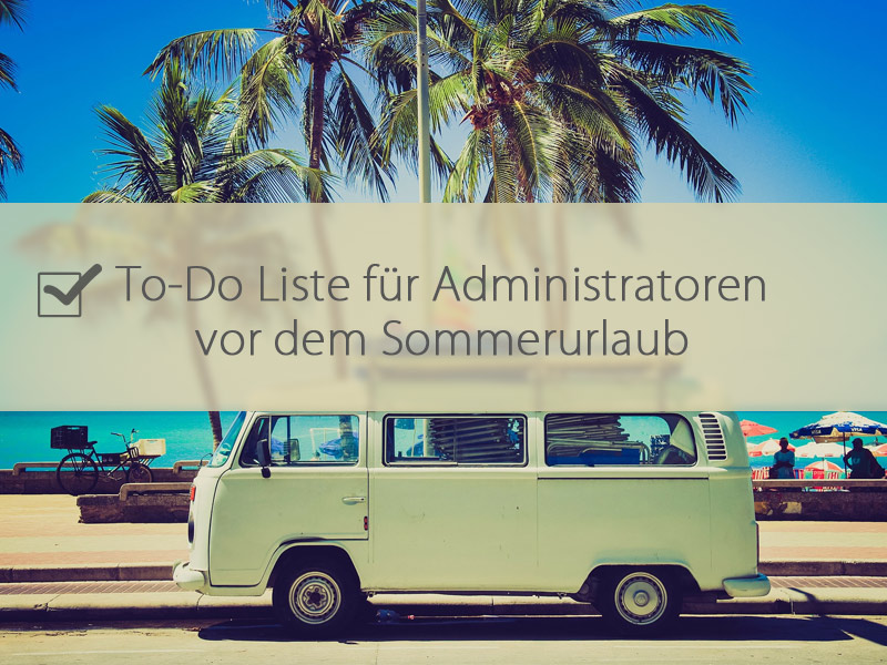 IT-Security Administratoren To-do-Liste vor dem Sommerurlaub